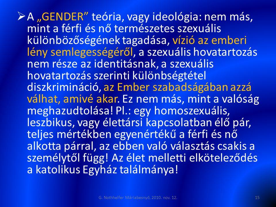 """ A """"GENDER teória, vagy ideológia: nem más, mint a férfi és nő természetes szexuális különbözőségének tagadása, vízió az emberi lény semlegességéről, a szexuális hovatartozás nem része az identitásnak, a szexuális hovatartozás szerinti különbségtétel diszkrimináció, az Ember szabadságában azzá válhat, amivé akar."""