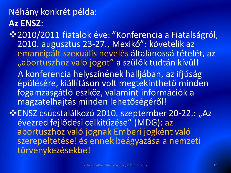 Néhány konkrét példa: Az ENSZ:  2010/2011 fiatalok éve: Konferencia a Fiatalságról, 2010.