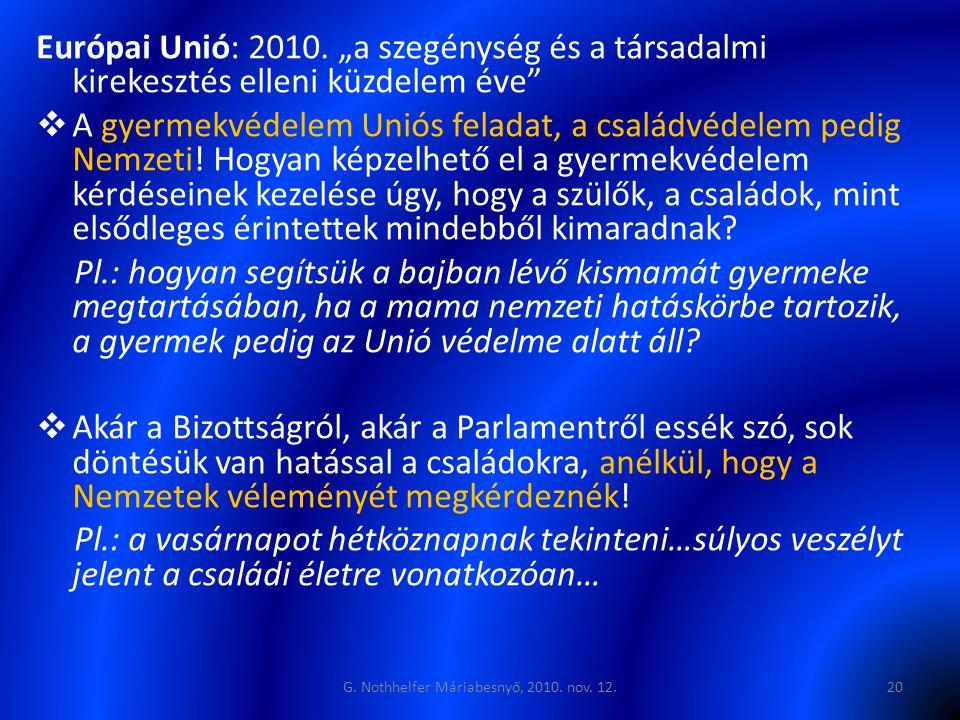 """Európai Unió: 2010. """"a szegénység és a társadalmi kirekesztés elleni küzdelem éve""""  A gyermekvédelem Uniós feladat, a családvédelem pedig Nemzeti! Ho"""