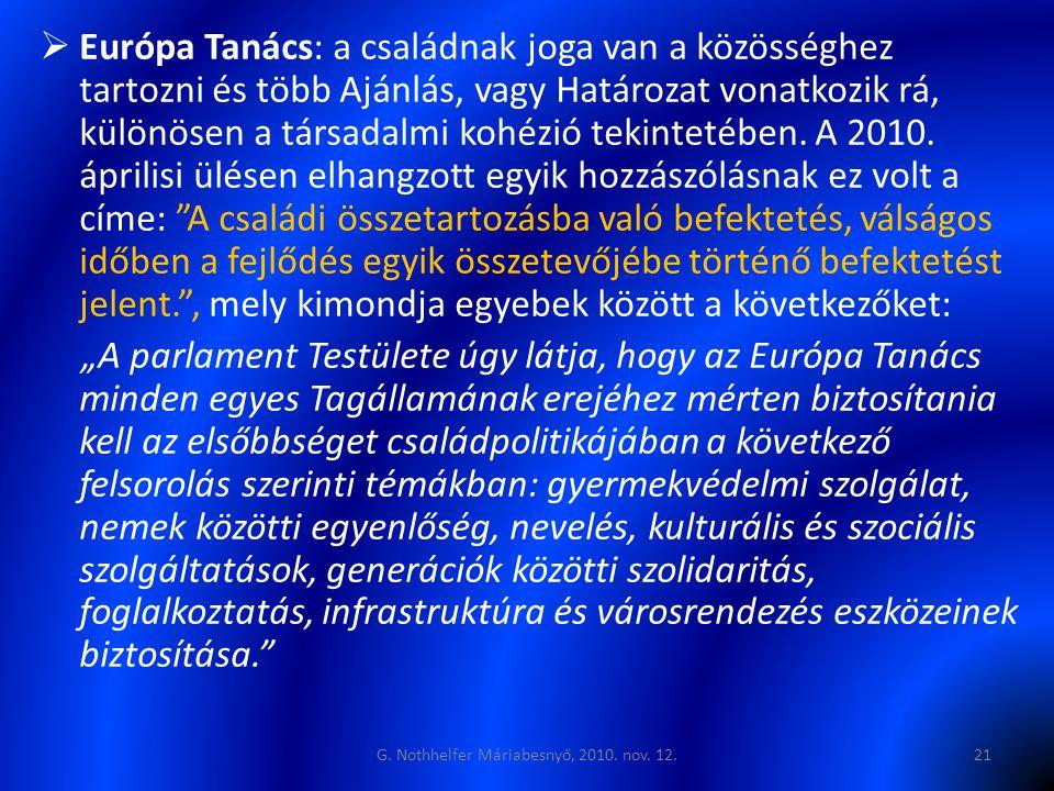  Európa Tanács: a családnak joga van a közösséghez tartozni és több Ajánlás, vagy Határozat vonatkozik rá, különösen a társadalmi kohézió tekintetében.