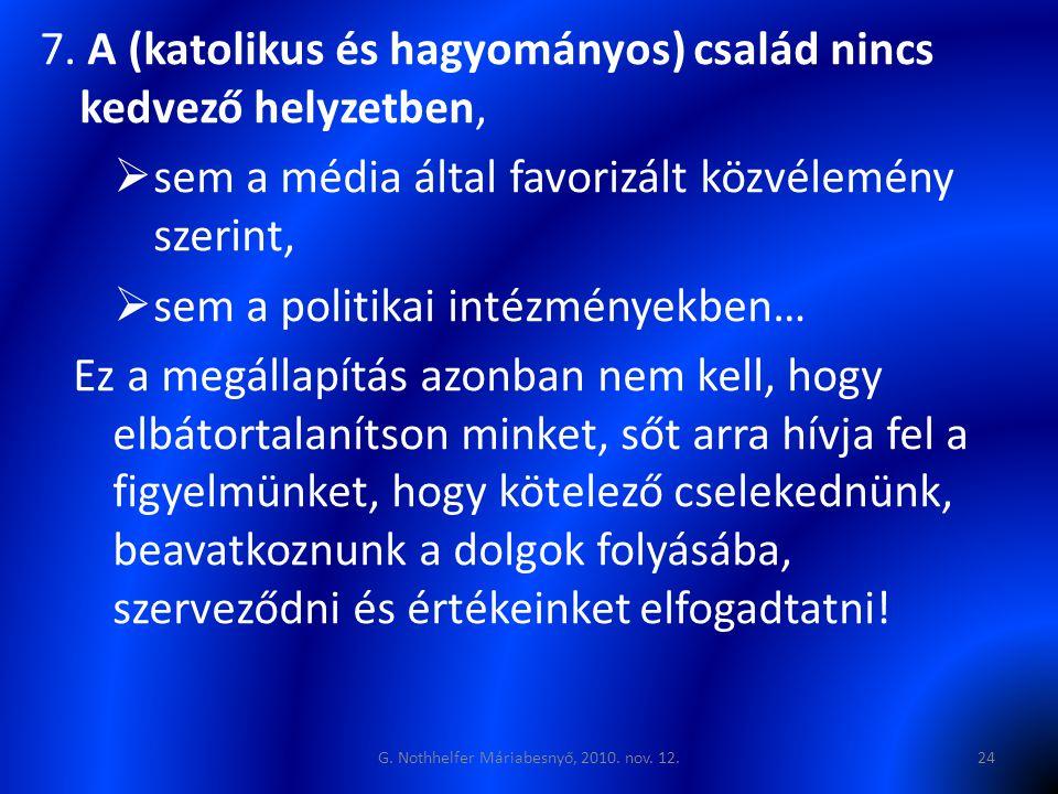 7. A (katolikus és hagyományos) család nincs kedvező helyzetben,  sem a média által favorizált közvélemény szerint,  sem a politikai intézményekben…