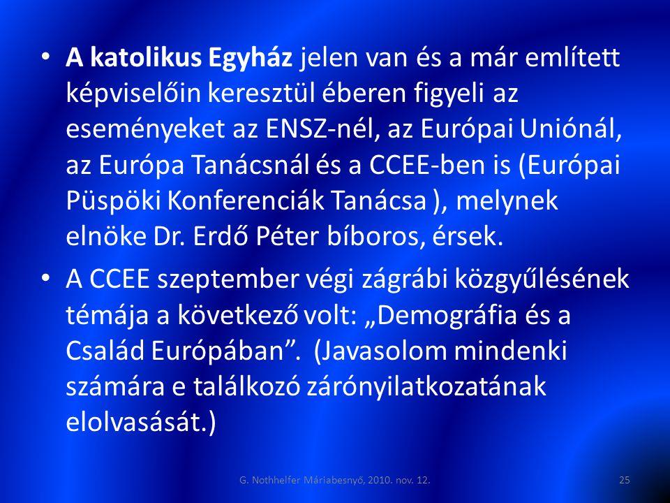 • A katolikus Egyház jelen van és a már említett képviselőin keresztül éberen figyeli az eseményeket az ENSZ-nél, az Európai Uniónál, az Európa Tanács