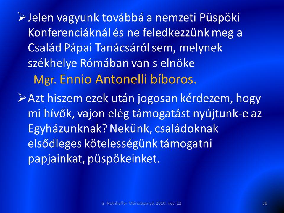  Jelen vagyunk továbbá a nemzeti Püspöki Konferenciáknál és ne feledkezzünk meg a Család Pápai Tanácsáról sem, melynek székhelye Rómában van s elnöke Mgr.