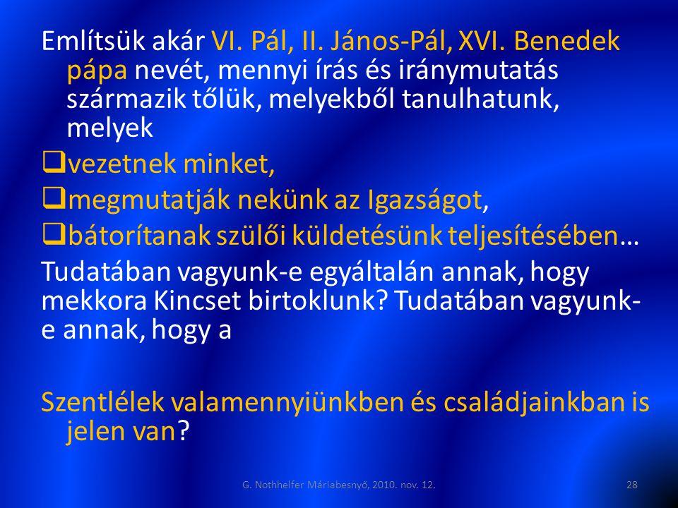 Említsük akár VI. Pál, II. János-Pál, XVI. Benedek pápa nevét, mennyi írás és iránymutatás származik tőlük, melyekből tanulhatunk, melyek  vezetnek m