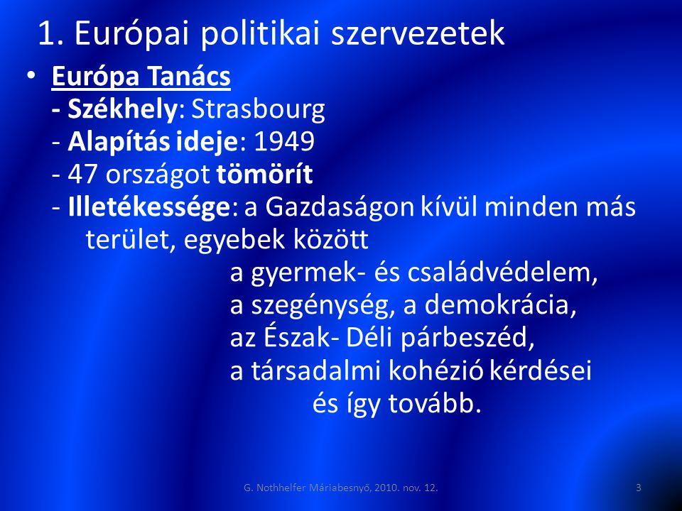 • Európa Tanács - Székhely: Strasbourg - Alapítás ideje: 1949 - 47 országot tömörít - Illetékessége: a Gazdaságon kívül minden más terület, egyebek között a gyermek- és családvédelem, a szegénység, a demokrácia, az Észak- Déli párbeszéd, a társadalmi kohézió kérdései és így tovább.