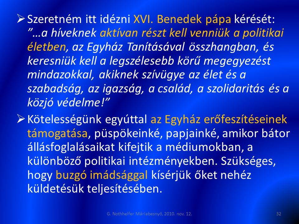 """ Szeretném itt idézni XVI. Benedek pápa kérését: """"…a híveknek aktívan részt kell venniük a politikai életben, az Egyház Tanításával összhangban, és k"""