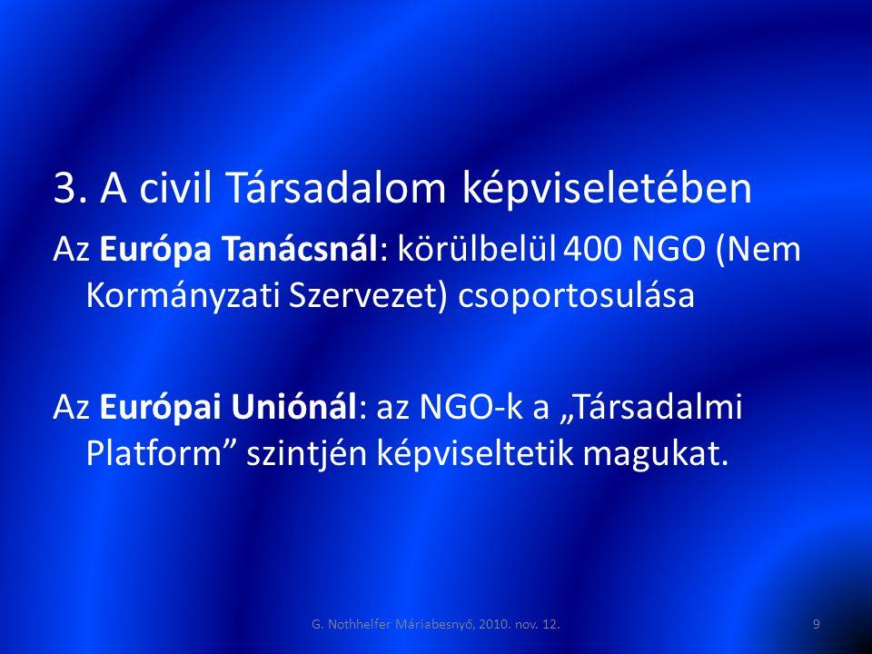 3. A civil Társadalom képviseletében Az Európa Tanácsnál: körülbelül 400 NGO (Nem Kormányzati Szervezet) csoportosulása Az Európai Uniónál: az NGO-k a