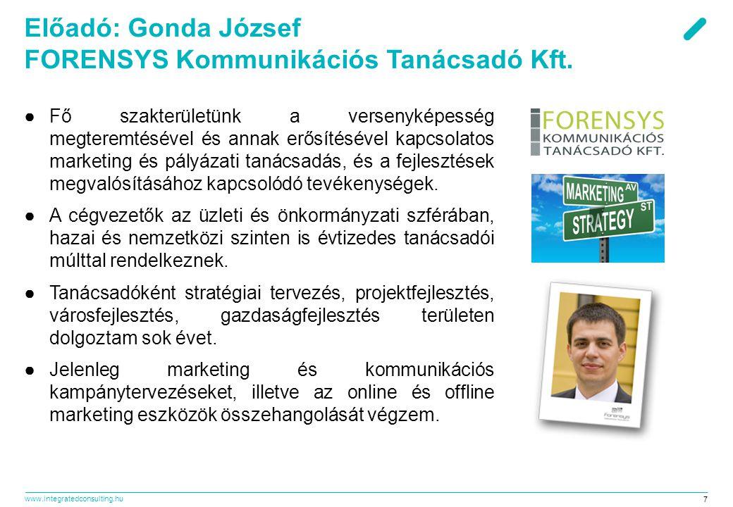 www.integratedconsulting.hu 7 Előadó: Gonda József FORENSYS Kommunikációs Tanácsadó Kft. ●Fő szakterületünk a versenyképesség megteremtésével és annak