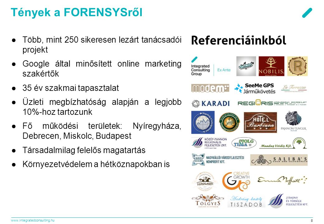 www.integratedconsulting.hu 8 Tények a FORENSYSről ●Több, mint 250 sikeresen lezárt tanácsadói projekt ●Google által minősített online marketing szaké