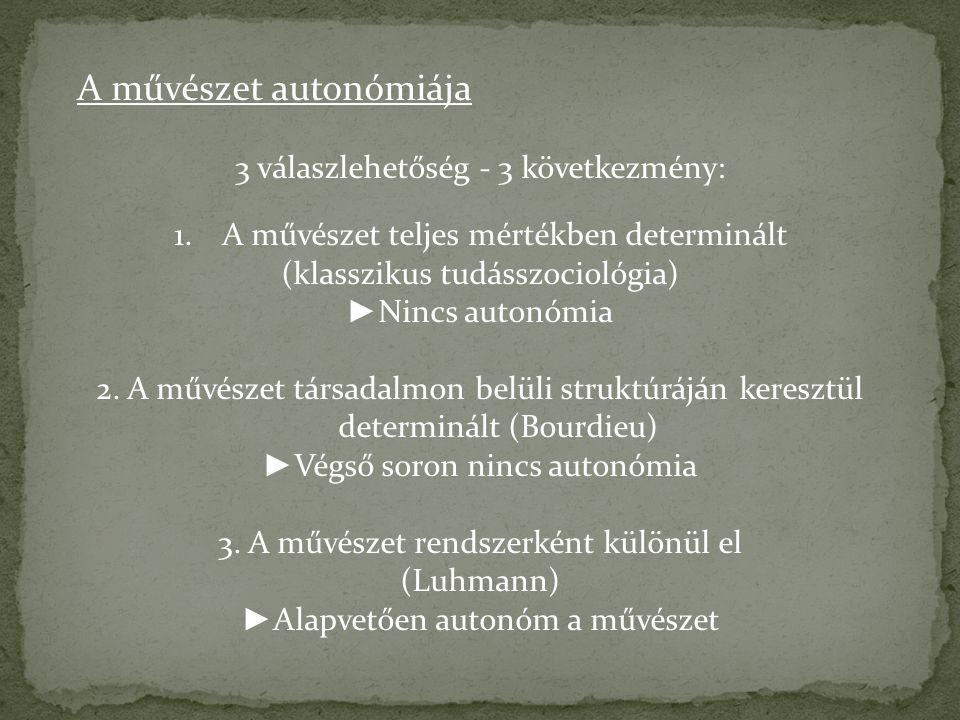 """A művészet autonómiája A művészet rendszer= művészet autonómiája Niklas Luhmann rendszerelmélete alapján: A művészet: KOMMUNIKÁCIÓ műveletén felépülő MŰVELETILEG ZÁRT SAJÁT FUNKCIÓ mentén elkülönült """"ÖNSZERVEZŐ RENDSZER"""
