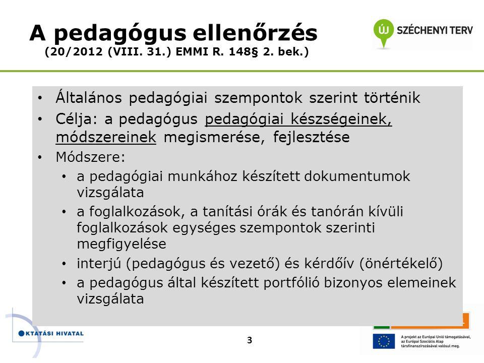 A pedagógus ellenőrzés (20/2012 (VIII. 31.) EMMI R. 148§ 2. bek.) • Általános pedagógiai szempontok szerint történik • Célja: a pedagógus pedagógiai k