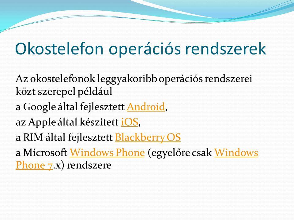 Okostelefon operációs rendszerek Az okostelefonok leggyakoribb operációs rendszerei közt szerepel például a Google által fejlesztett Android,Android a