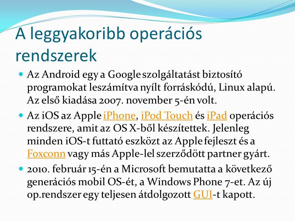 A leggyakoribb operációs rendszerek  Az Android egy a Google szolgáltatást biztosító programokat leszámítva nyílt forráskódú, Linux alapú. Az első ki