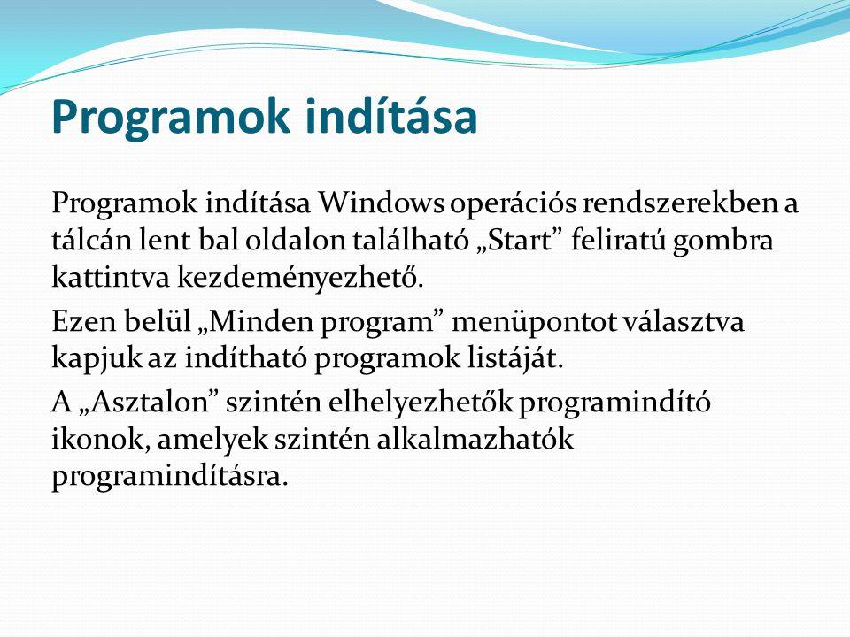 """Programok indítása Programok indítása Windows operációs rendszerekben a tálcán lent bal oldalon található """"Start"""" feliratú gombra kattintva kezdeménye"""