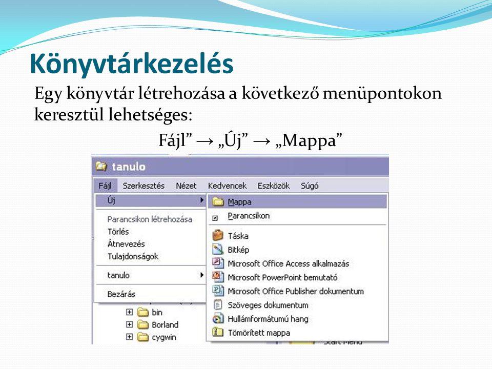 """Könyvtárkezelés Egy könyvtár létrehozása a következő menüpontokon keresztül lehetséges: Fájl"""" → """"Új"""" → """"Mappa"""""""
