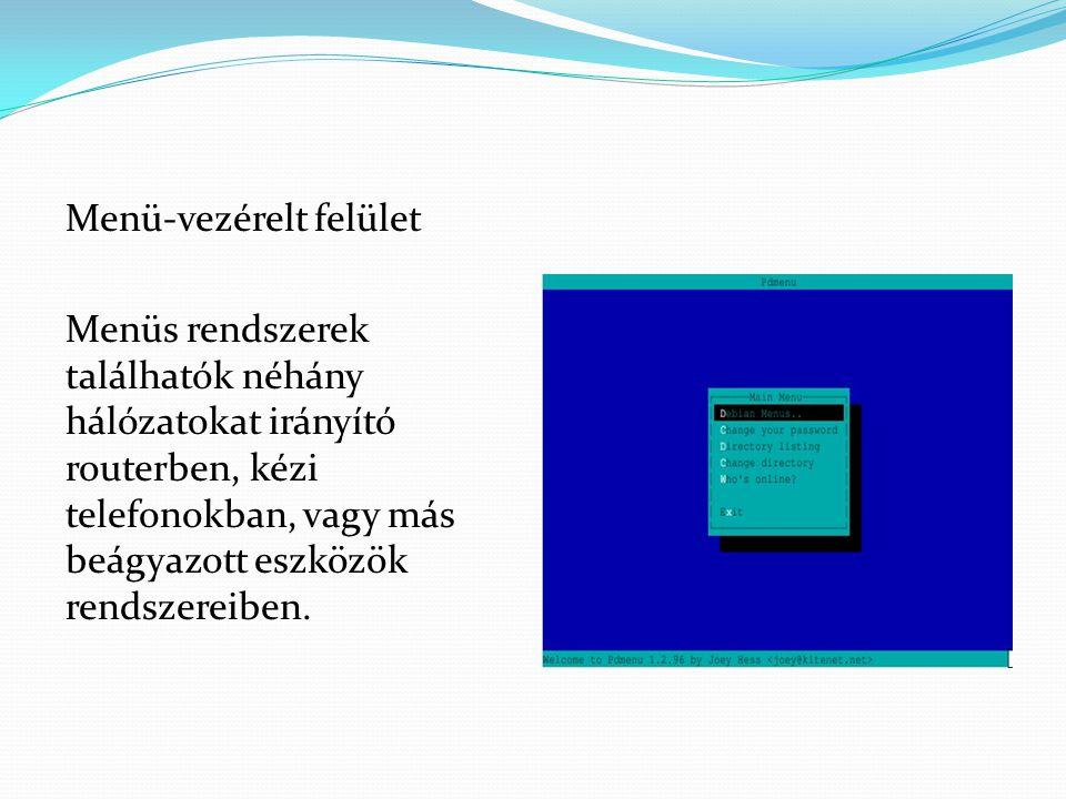 Menü-vezérelt felület Menüs rendszerek találhatók néhány hálózatokat irányító routerben, kézi telefonokban, vagy más beágyazott eszközök rendszereiben