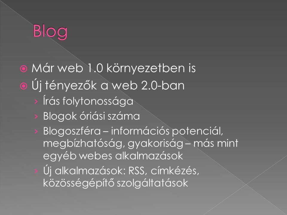  Már web 1.0 környezetben is  Új tényezők a web 2.0-ban › Írás folytonossága › Blogok óriási száma › Blogoszféra – információs potenciál, megbízhatóság, gyakoriság – más mint egyéb webes alkalmazások › Új alkalmazások: RSS, címkézés, közösségépítő szolgáltatások