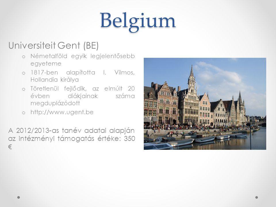 Belgium Universiteit Gent (BE) o Németalföld egyik legjelentősebb egyeteme o 1817-ben alapította I. Vilmos, Hollandia királya o Töretlenül fejlődik, a