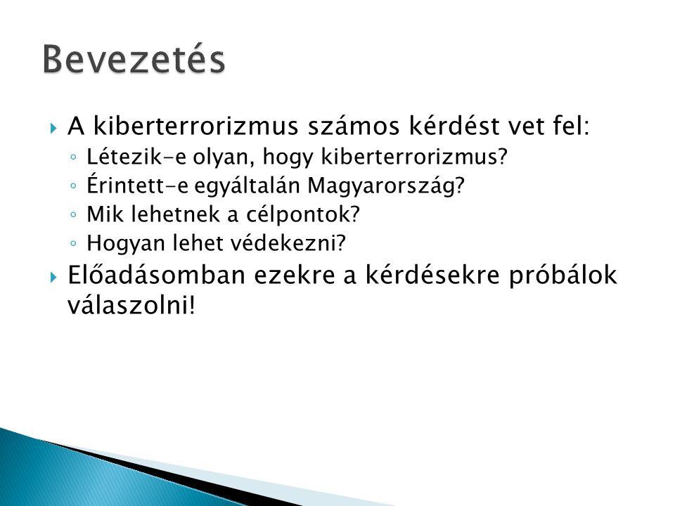  A kiberterrorizmus számos kérdést vet fel: ◦ Létezik-e olyan, hogy kiberterrorizmus? ◦ Érintett-e egyáltalán Magyarország? ◦ Mik lehetnek a célponto
