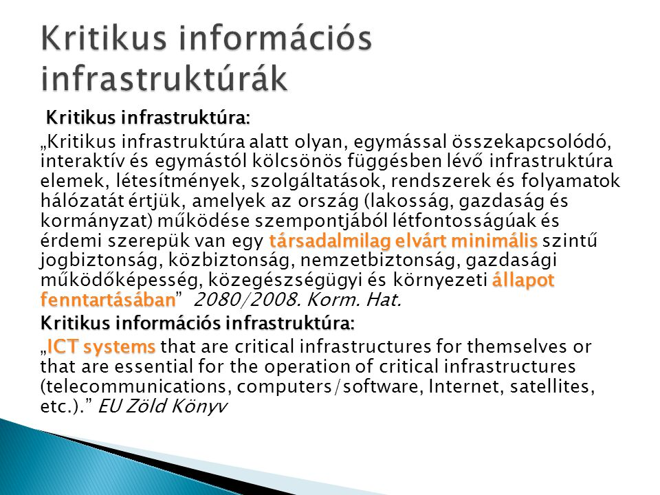 """Kritikus infrastruktúra: társadalmilag elvárt minimális állapot fenntartásában """"Kritikus infrastruktúra alatt olyan, egymással összekapcsolódó, intera"""