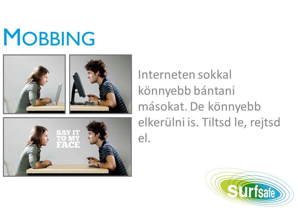 M OBBING Interneten sokkal könnyebb bántani másokat.