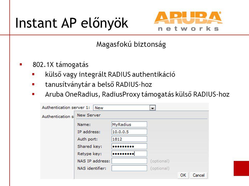 Magasfokú biztonság  802.1X támogatás  külső vagy integrált RADIUS authentikáció  tanusítványtár a belső RADIUS-hoz  Aruba OneRadius, RadiusProxy