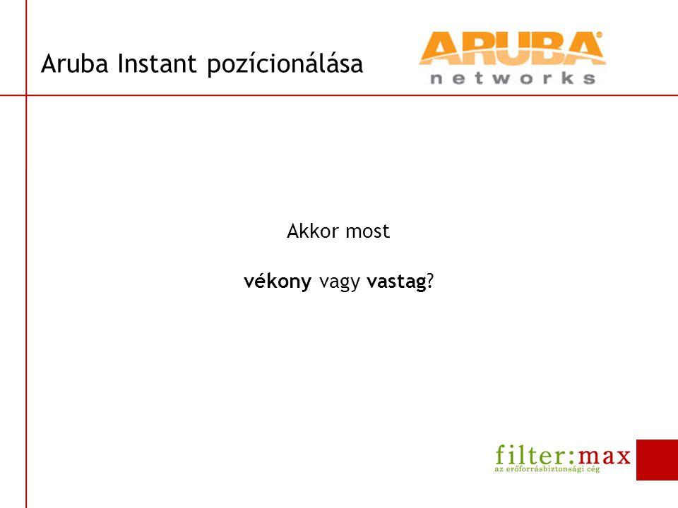 Aruba Instant pozícionálása Vékony architektúra Hibrid/Vastag architektúra