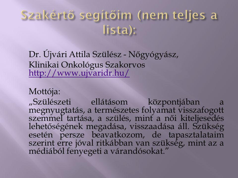 """Dr. Újvári Attila Szülész - Nőgyógyász, Klinikai Onkológus Szakorvos http://www.ujvaridr.hu/ http://www.ujvaridr.hu/ Mottója: """"Szülészeti ellátásom kö"""