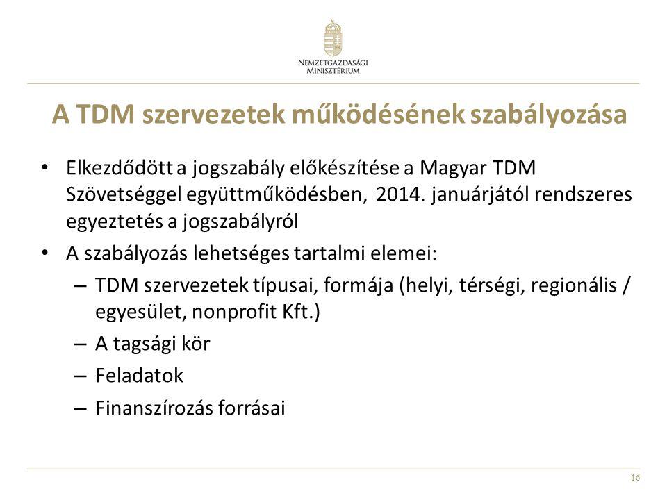 16 A TDM szervezetek működésének szabályozása • Elkezdődött a jogszabály előkészítése a Magyar TDM Szövetséggel együttműködésben, 2014.