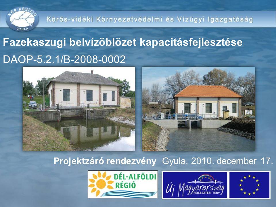 Projektzáró rendezvény Gyula, 2010. december 17. Fazekaszugi belvízöblözet kapacitásfejlesztése DAOP-5.2.1/B-2008-0002