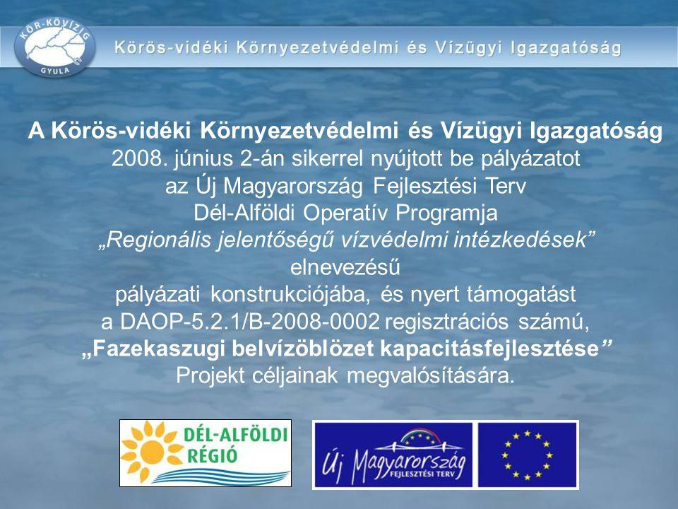 A Körös-vidéki Környezetvédelmi és Vízügyi Igazgatóság 2008. június 2-án sikerrel nyújtott be pályázatot az Új Magyarország Fejlesztési Terv Dél-Alföl