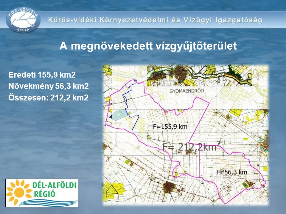 A megnövekedett vízgyűjtőterület Eredeti 155,9 km2 Növekmény 56,3 km2 Összesen: 212,2 km2