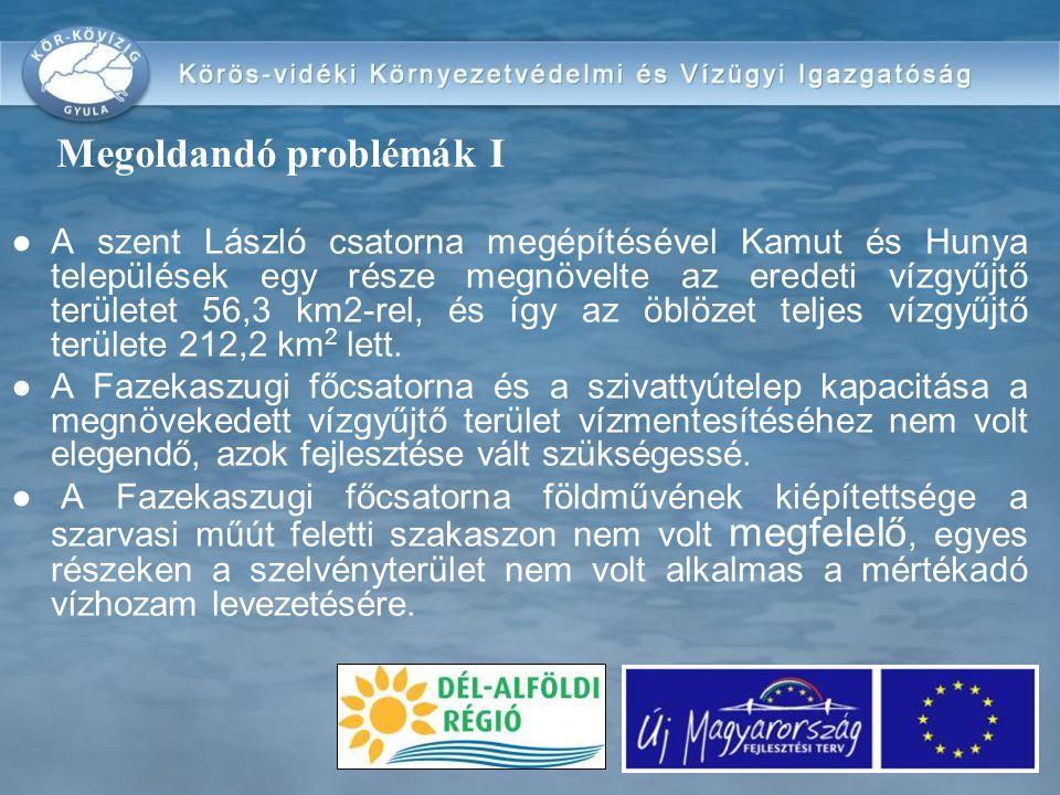 Megoldandó problémák I ●A szent László csatorna megépítésével Kamut és Hunya települések egy része megnövelte az eredeti vízgyűjtő területet 56,3 km2-rel, és így az öblözet teljes vízgyűjtő területe 212,2 km 2 lett.