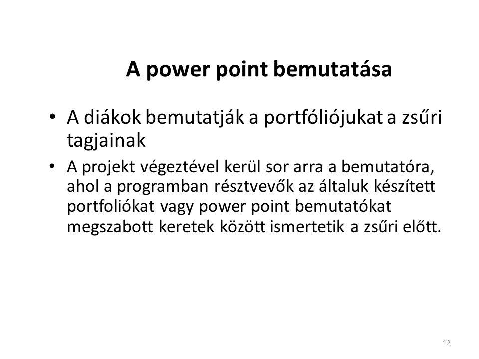 12 A power point bemutatása • A diákok bemutatják a portfóliójukat a zsűri tagjainak • A projekt végeztével kerül sor arra a bemutatóra, ahol a progra