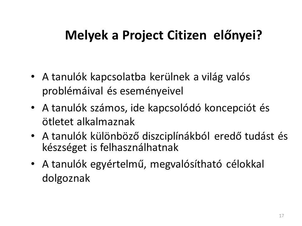 17 Melyek a Project Citizen előnyei? • A tanulók kapcsolatba kerülnek a világ valós problémáival és eseményeivel • A tanulók számos, ide kapcsolódó ko