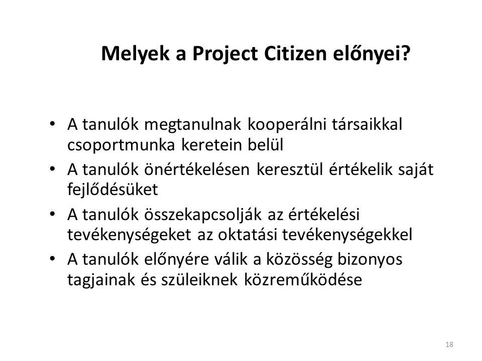 18 Melyek a Project Citizen előnyei? • A tanulók megtanulnak kooperálni társaikkal csoportmunka keretein belül • A tanulók önértékelésen keresztül ért