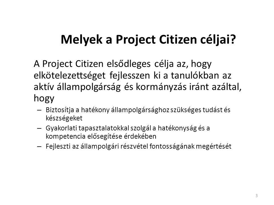 3 Melyek a Project Citizen céljai? A Project Citizen elsődleges célja az, hogy elkötelezettséget fejlesszen ki a tanulókban az aktív állampolgárság és