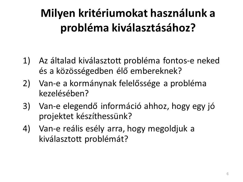 6 Milyen kritériumokat használunk a probléma kiválasztásához? 1)Az általad kiválasztott probléma fontos-e neked és a közösségedben élő embereknek? 2)V