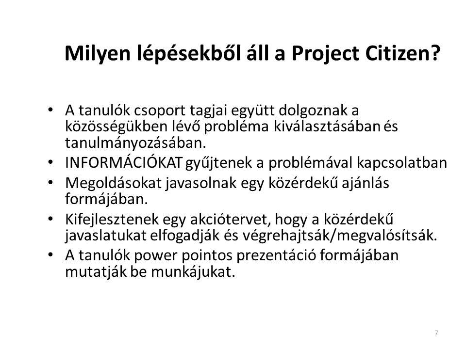 7 Milyen lépésekből áll a Project Citizen? • A tanulók csoport tagjai együtt dolgoznak a közösségükben lévő probléma kiválasztásában és tanulmányozásá