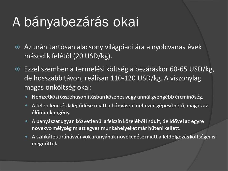A bányabezárás okai  Az urán tartósan alacsony világpiaci ára a nyolcvanas évek második felétől (20 USD/kg).  Ezzel szemben a termelési költség a be