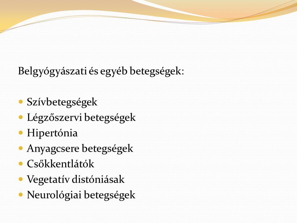 Belgyógyászati és egyéb betegségek:  Szívbetegségek  Légzőszervi betegségek  Hipertónia  Anyagcsere betegségek  Csőkkentlátók  Vegetatív distóniásak  Neurológiai betegségek