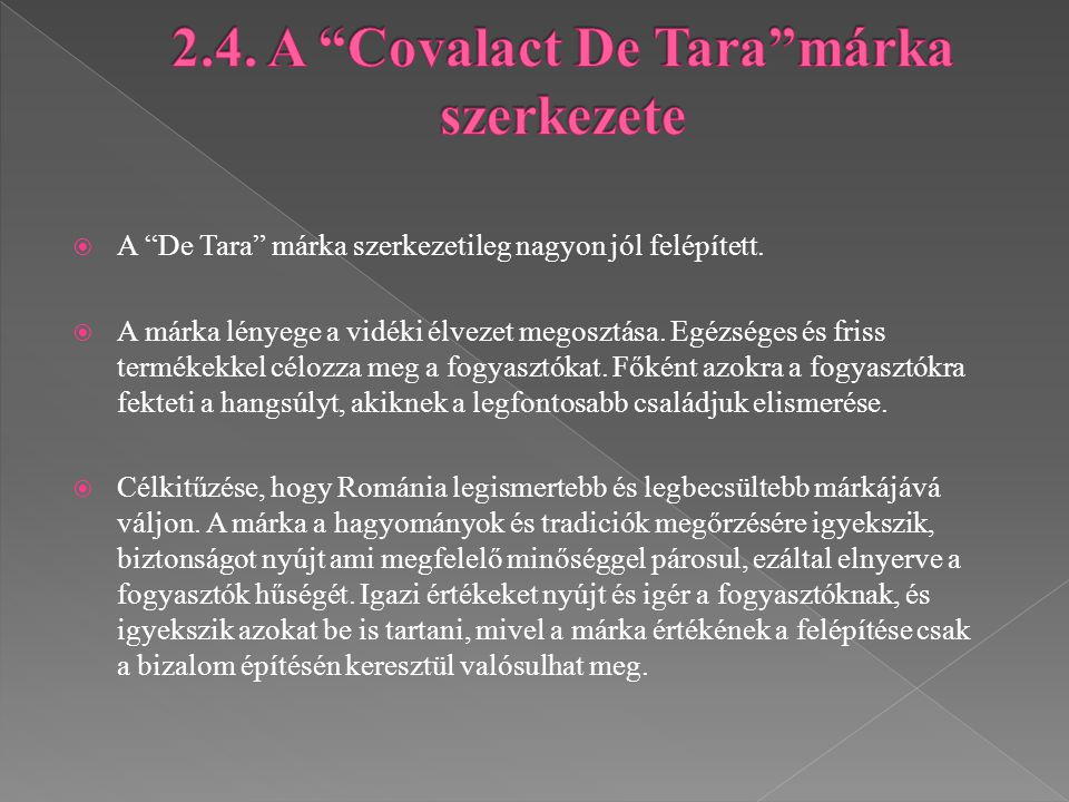 """ A """"De Tara"""" márka szerkezetileg nagyon jól felépített.  A márka lényege a vidéki élvezet megosztása. Egézséges és friss termékekkel célozza meg a f"""