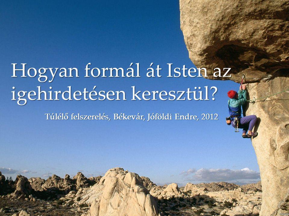 { Hogyan formál át Isten az igehirdetésen keresztül? Túlélő felszerelés, Békevár, Jóföldi Endre, 2012