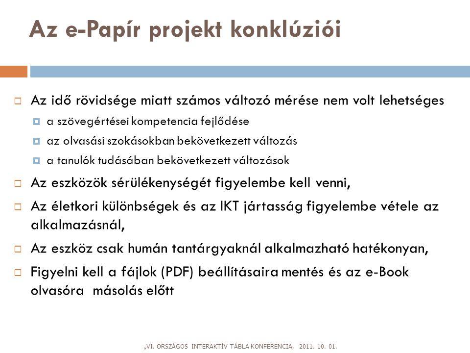 Az e-Papír projekt konklúziói  Az idő rövidsége miatt számos változó mérése nem volt lehetséges  a szövegértései kompetencia fejlődése  az olvasási