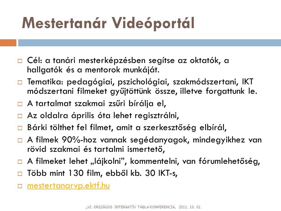 Mestertanár Videóportál  Cél: a tanári mesterképzésben segítse az oktatók, a hallgatók és a mentorok munkáját.  Tematika: pedagógiai, pszichológiai,