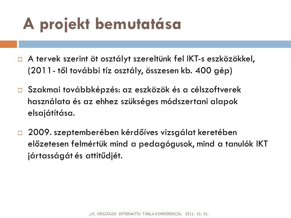 A projekt bemutatása  A tervek szerint öt osztályt szereltünk fel IKT-s eszközökkel, (2011- től további tíz osztály, összesen kb. 400 gép)  Szakmai