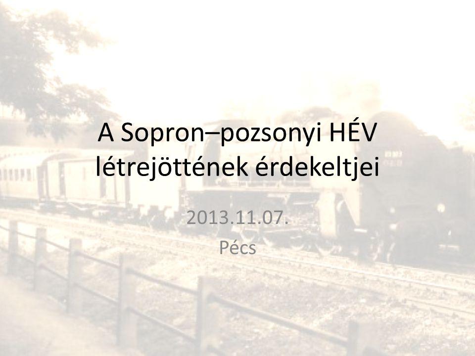 A Sopron–pozsonyi HÉV létrejöttének érdekeltjei 2013.11.07. Pécs