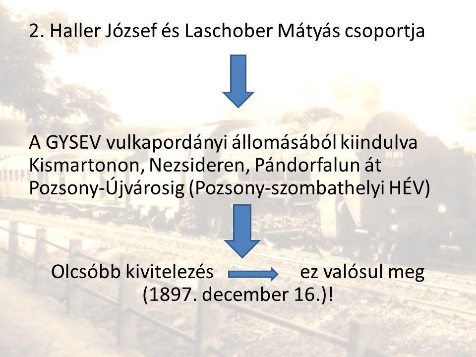 2. Haller József és Laschober Mátyás csoportja A GYSEV vulkapordányi állomásából kiindulva Kismartonon, Nezsideren, Pándorfalun át Pozsony-Újvárosig (