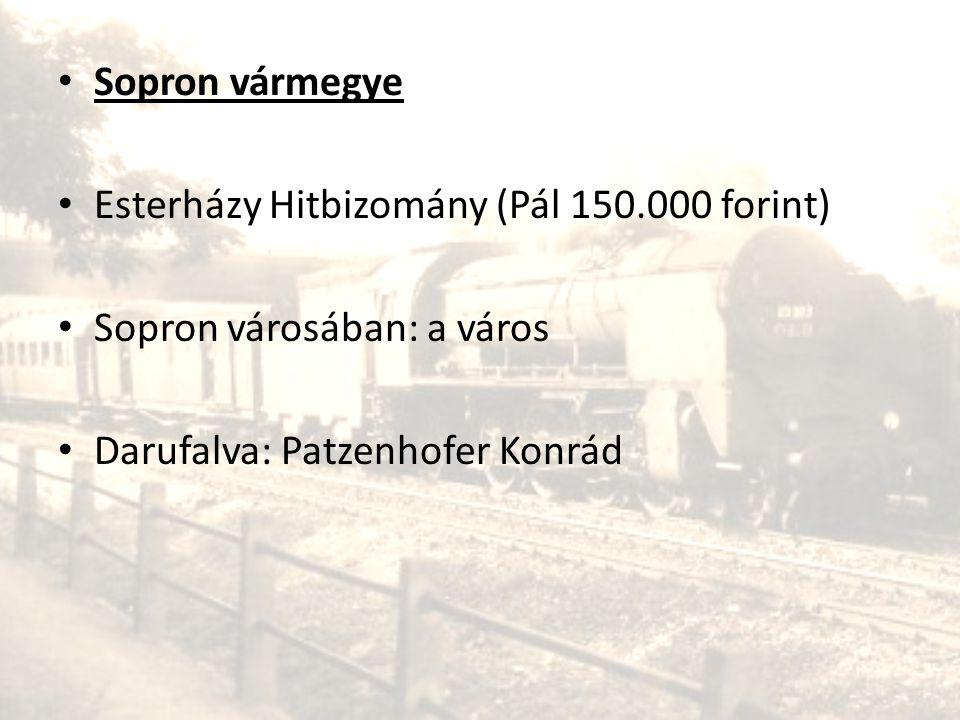 • Sopron vármegye • Esterházy Hitbizomány (Pál 150.000 forint) • Sopron városában: a város • Darufalva: Patzenhofer Konrád