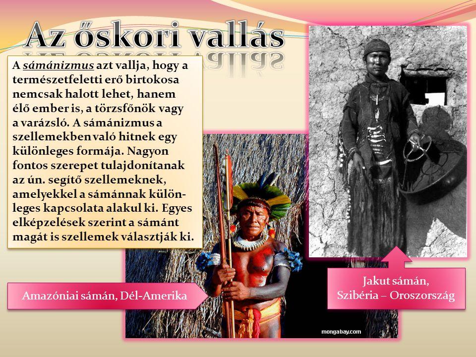 A sámánizmus azt vallja, hogy a természetfeletti erő birtokosa nemcsak halott lehet, hanem élő ember is, a törzsfőnök vagy a varázsló.